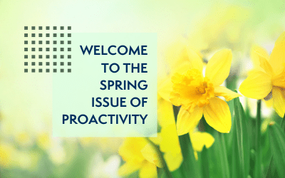 Welcome to the Spring Edition of Proactivity